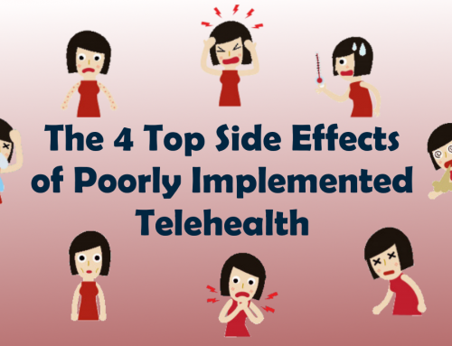 The Top 4 Side Effects of Poorly Implemented Telehealth