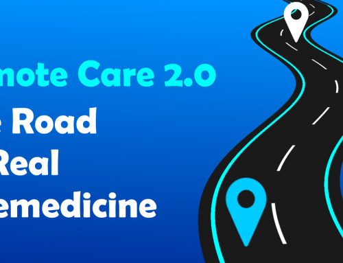 Remote Care 2.0: The Road to Real Telemedicine