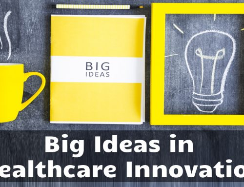 Healthcare Innovation: My Take on 7 Big Ideas