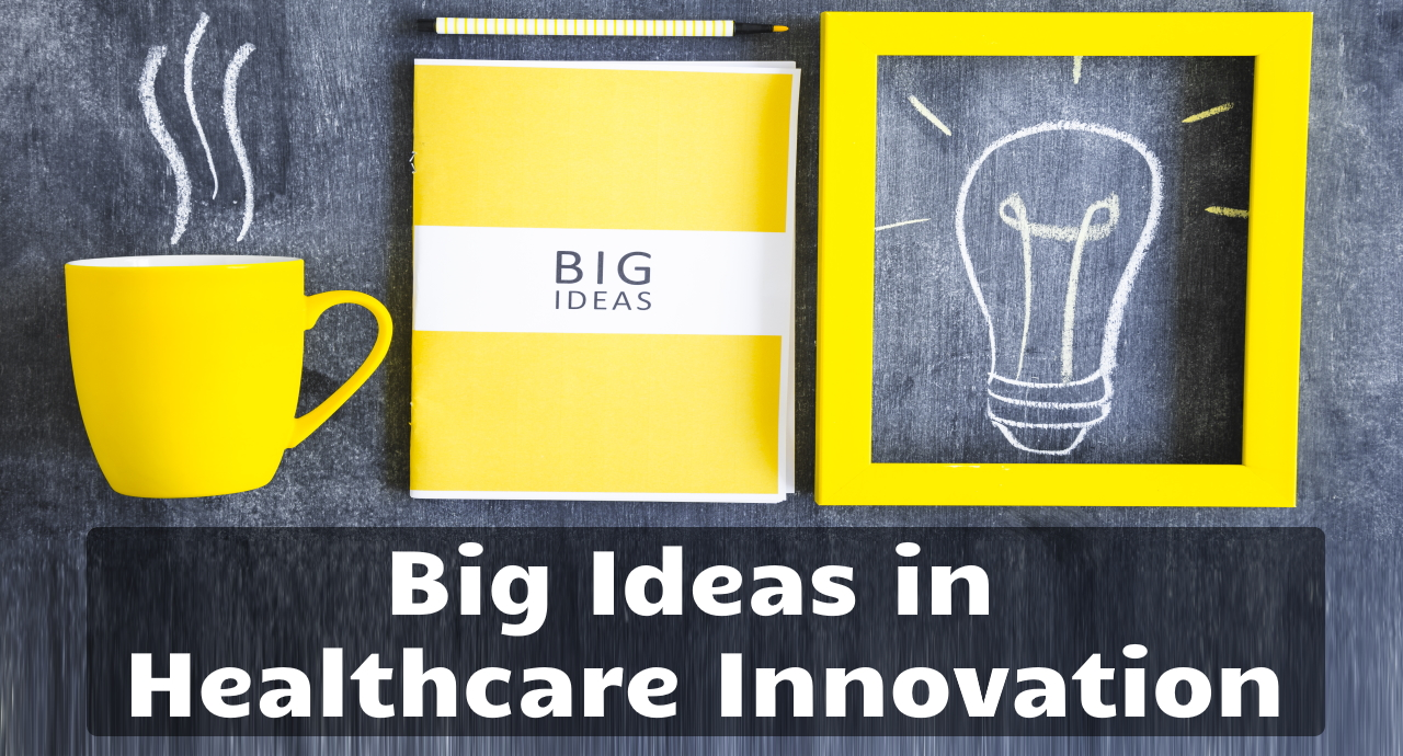 Big Ideas in Healthcare Innovation