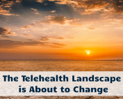 The Telehealth Landscape is About to Change