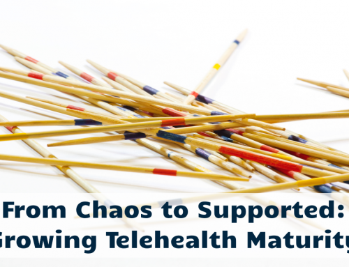 From Chaos to Supported: Growing Telehealth Maturity