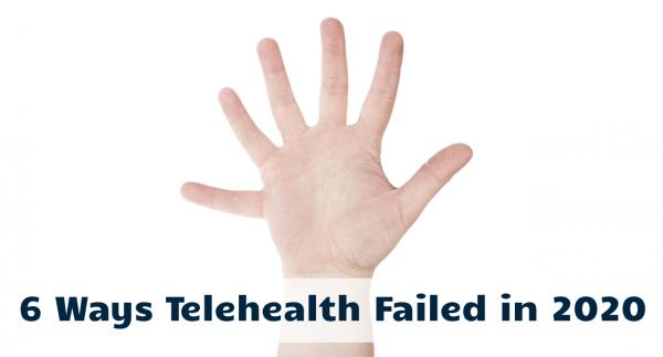 6 Ways Telehealth Failed in 2020
