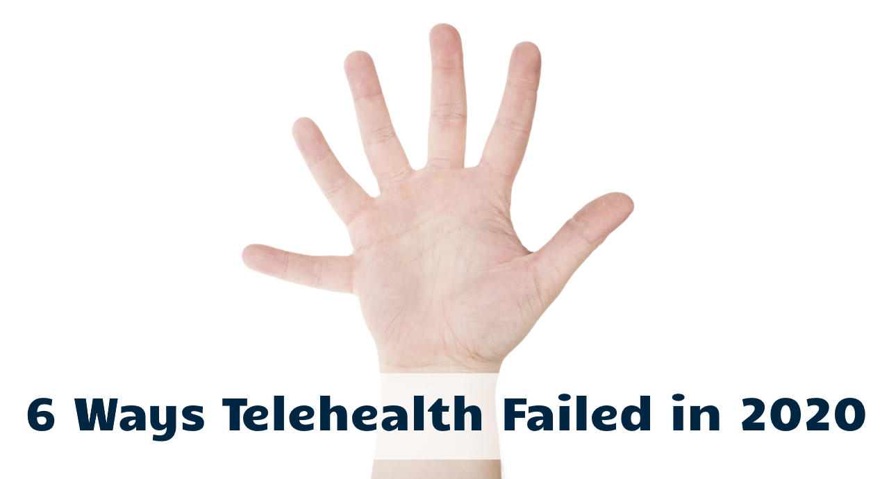 6 Ways Telehealth Failed in 2020