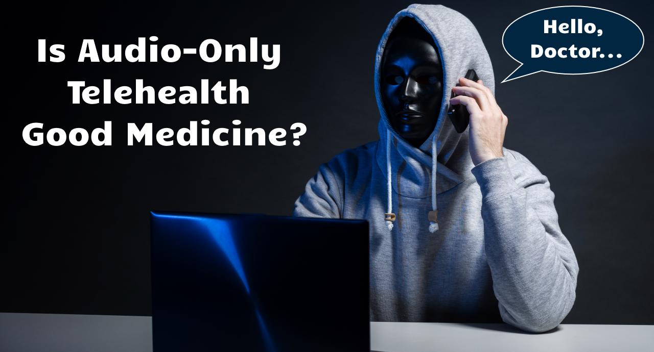Is Audio-Only Telehealth Good Medicine?