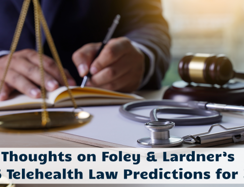 Thoughts on Foley & Lardner's Top 5 Telehealth Law Predictions for 2021
