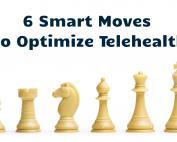 6 Smart Moves to Optimize Telehealth