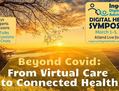 Beyond Covid: From Virtual Care to Connected Health