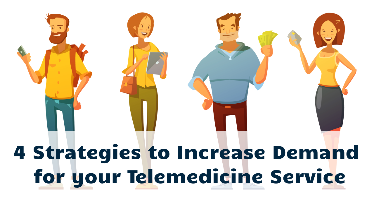 4 Strategies to Increase Demand for your Telemedicine Service