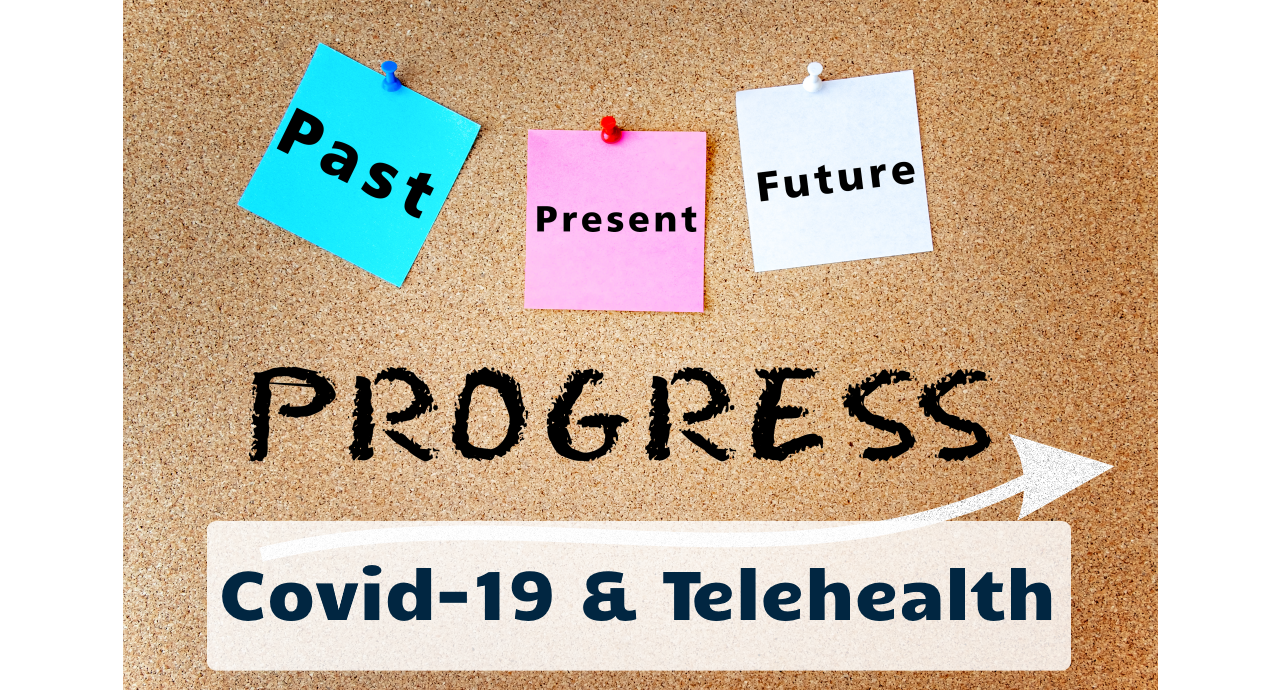 Telehealth & Covid-19: Past, Present & Future