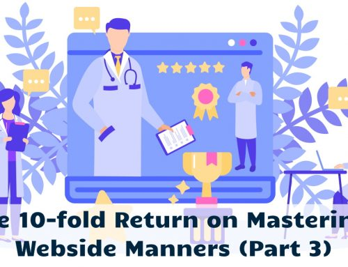 The 10-fold Return on Mastering Webside Manners (Part 3)
