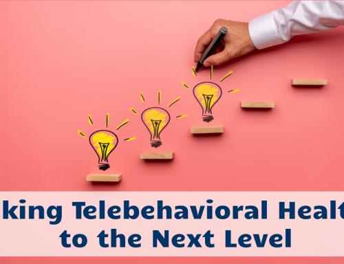 Taking Telebehavioral Health to the Next Level