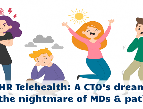 EHR Telehealth: A CTO's dream & the nightmare of MDs & patients
