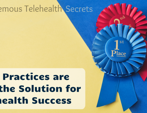 Best Practices are not the Solution for Telehealth Success
