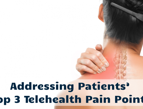 Addressing Patients' Top 3 Telehealth Pain Points
